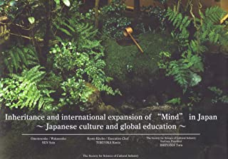 "Inheritance and international expansion of ""Mind"" in Japan ~ Japanese culture and global education ~"