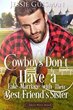 Cowboys Don't Have a Fake Marriage with Their Best Friend's Sister (Sweet Water Ranch Billionaire Cowboys Book 4)