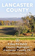 Lancaster County Travel Guide (Unanchor) - 3 Day PA Dutch Country Highlights