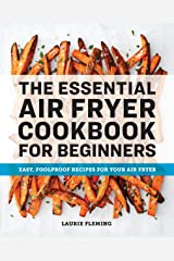 The Essential Air Fryer Cookbook for Beginners: Easy, Foolproof Recipes for Your Air Fryer Kindle Edition