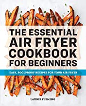 The Essential Air Fryer Cookbook for Beginners: Easy, Foolproof Recipes for Your Air Fryer PDF