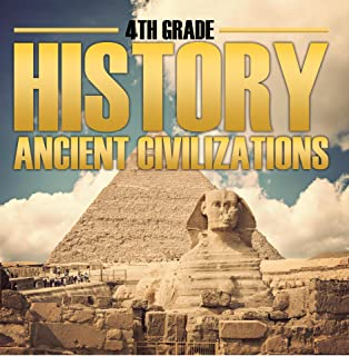 4th Grade History: Ancient Civilizations: Fourth Grade Books for Kids (Children's Ancient History Books)