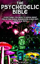 The Psychedelic Bible - Everything You Need To Know About Psilocybin Magic Mushrooms, 5-Meo DMT, LSD/Acid & MDMA (Psychedelic Curiosity Book 4)