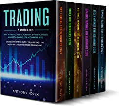 TRADING: 6 Books in 1: Day Trading, Forex, Futures, Options, Stock & Swing for Beginners 2020. Discover the Psychology of Investing & the Best Strategies to Increase your Income