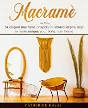 Macramè: 34 Elegant Macramè Projects illustrated step by step to make unique your bohemian Home