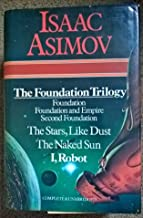 The Foundation Trilogy (Foundation, Foundation and Empire, Second Foundation), The Stars, Like Dust; The Naked Sun; I, Robot