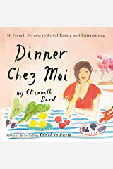Dinner Chez Moi: 50 French Secrets to Joyful Eating and Entertaining Kindle Edition