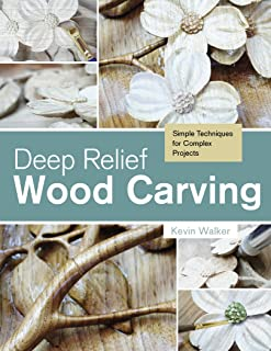 Deep Relief Wood Carving: Simple Techniques for Complex Projects