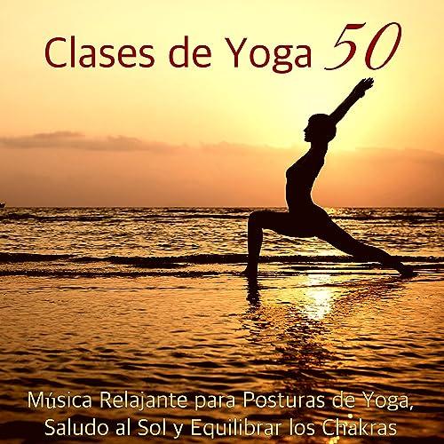 Clases de Yoga 50 - Música Relajante para Posturas de Yoga ...