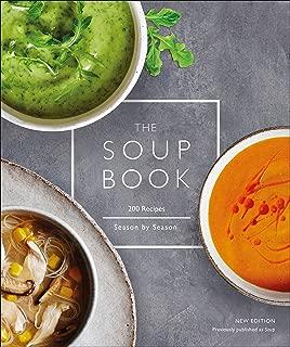 The Soup Book: 200 Recipes, Season by Season