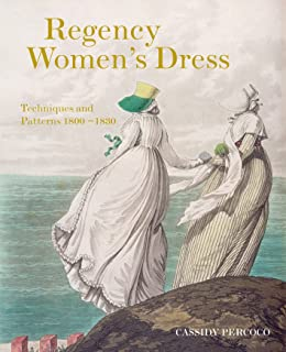 Regency Women's Dress: Techniques and Patterns 1800-1830
