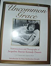 Uncommon Grace, Reminiscencess and Photographs of Jacqueline Bouvier Kennedy Onassis, intro by Nina Auchincloss Straight