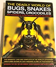 The Deadly World of Bugs, Snakes, Spiders, Crocodiles and Hundreds of Other Amazing Reptiles and Insects: The Dramatic Lives and Conflicts of the World's Strangest Creatures Shown in 1500 Amazing Close-Up Photographs