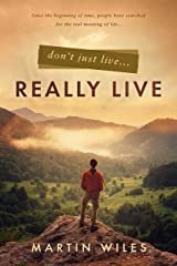 Don't Just Live . . . Really Live Kindle Edition