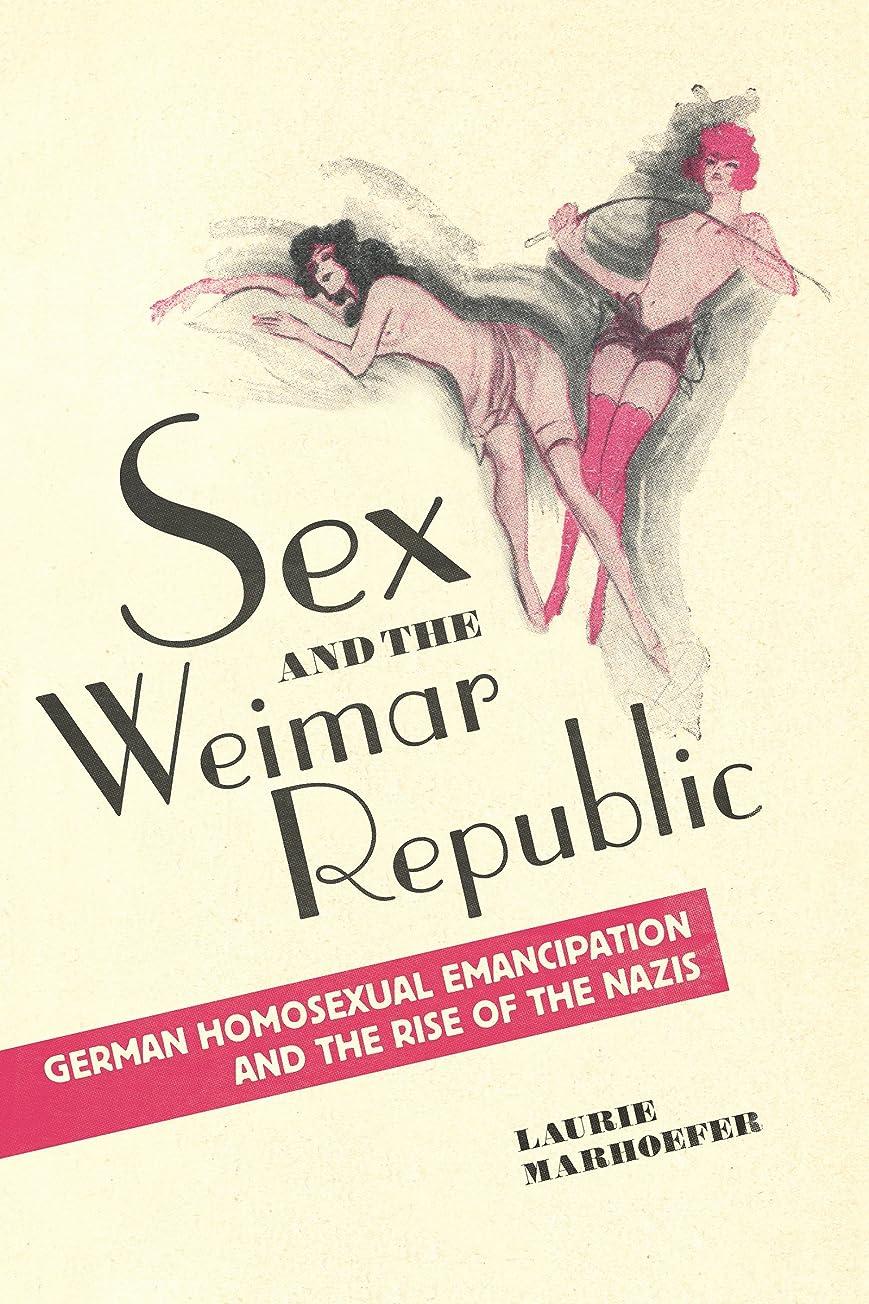甘やかす気取らないポジションSex and the Weimar Republic: German Homosexual Emancipation and the Rise of the Nazis (German and European Studies Book 23) (English Edition)