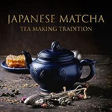 Japanese Matcha: Tea Making Tradition – 30 Instrumental Nature Music, Ancient Ritual, Meditation, Calmful Secrets of Zen, Garden