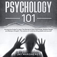 Psychology 101: Introducing Guide to Learn the Secrets of Dark Psychology, Analyze People and Being an Empath - The Scienc...