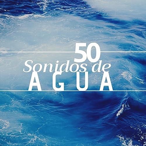 50 Sonidos de Agua - Los Mejores Efectos de Sonidos Relajantes para Dormir, Meditar y Relajar la Mente