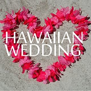 Hawaiian Wedding - 30 Song Playlist for the Perfect, Love Filled Beach Luau!