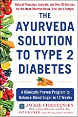 The Ayurveda Solution to Type 2 Diabetes: A Clinically Proven Program to Balance Blood Sugar in 12 Weeks Kindle Edition