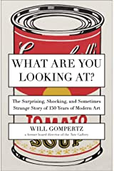 What Are You Looking At?: The Surprising, Shocking, and Sometimes Strange Story of 150 Years of Modern Art (English Edition) eBook Kindle