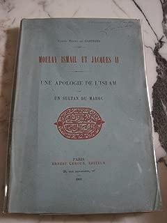 Moulay Ismail et Jacques II: une apologie de l'Islam par un sultan du Maroc 1903 [Hardcover]