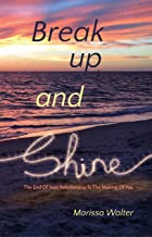 Break Up and Shine: Your Divorce Can Be The Making Of You