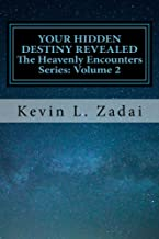 Your Hidden Destiny Revealed: Encountering God's Hidden Strategy for Your Life (Heavenly Encounters) (Volume 2)