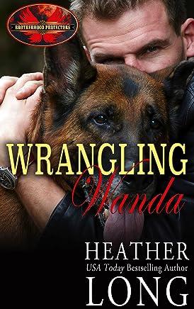 Wrangling Wanda: Brotherhood Protectors World (Special Forces & Brotherhood Protectors Book 5)