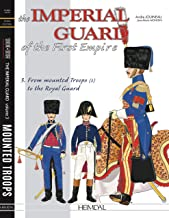The Imperial Guard of the First Empire. Volume 3: Mounted Troops - Lithuanian Tartars, Horse Artillery, Train, Medical Service, Headquarters, Polish Krakus