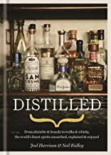 Distilled: From absinthe & brandy to gin & whisky, the world's finest artisan spirits unearthed, explained & enjoyed