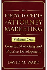 The Encyclopedia of Attorney Marketing: Volume One--General Marketing and Practice Development Kindle Edition