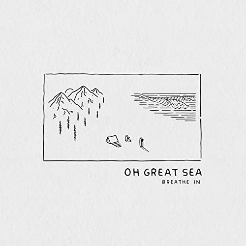 Oh Great Sea - Breathe In 2019