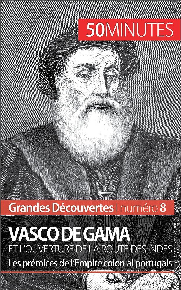 原因活性化漁師Vasco de Gama et l'ouverture de la route des Indes: Les prémices de l'Empire colonial portugais (Grandes Découvertes t. 8) (French Edition)