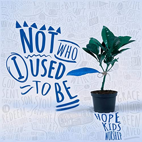 Hope Kids Worship - Not Who I Used to Be 2019