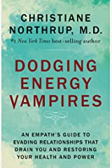 Dodging Energy Vampires: An Empath's Guide to Evading Relationships That Drain You and Restoring Your Health and Power (English Edition) Format Kindle