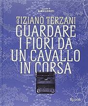 Scaricare Libri Tiziano Terzani. Guardare i fiori da un cavallo in corsa. Ediz. illustrata PDF