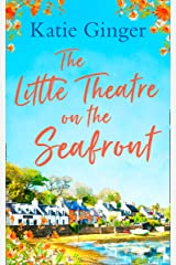 The Little Theatre on the Seafront: The perfect uplifting and heartwarming read Kindle Edition