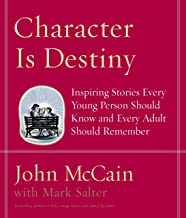 Character Is Destiny: Inspiring Stories Every Young Person Should Know and Every Adult Should Remember by John McCain (2005-10-25)