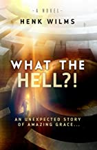 What the Hell?!: An Unexpected Story of Amazing Grace