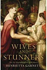 Wives and Stunners: The Pre-Raphaelites and Their Muses Kindle Edition