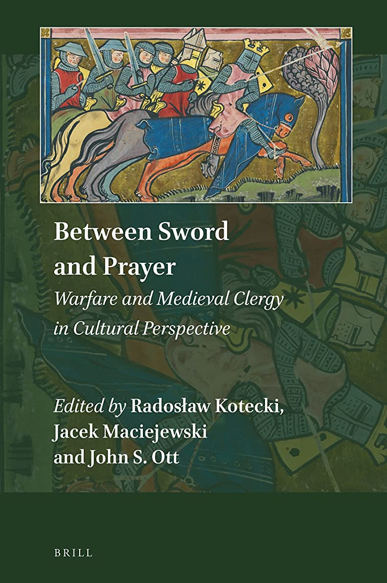 Between Sword and Prayer: Warfare and Medieval Clergy in Cultural Perspective (Explorations in Medieval Culture)