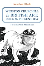 Winston Churchill in British Art, 1900 to the Present Day: The Titan With Many Faces
