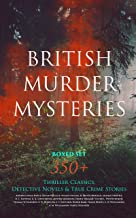 BRITISH MURDER MYSTERIES Boxed Set: 350+ Thriller Classics, Detective Novels & True Crime Stories: Sherlock Holmes, Hercul...