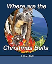 Where are the Christmas Bells: a story about a young Koala and his friends on a quest
