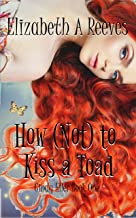 How (Not) to Kiss a Toad (A Contemporary Fairy Tale) (Cindy Eller Book 1)