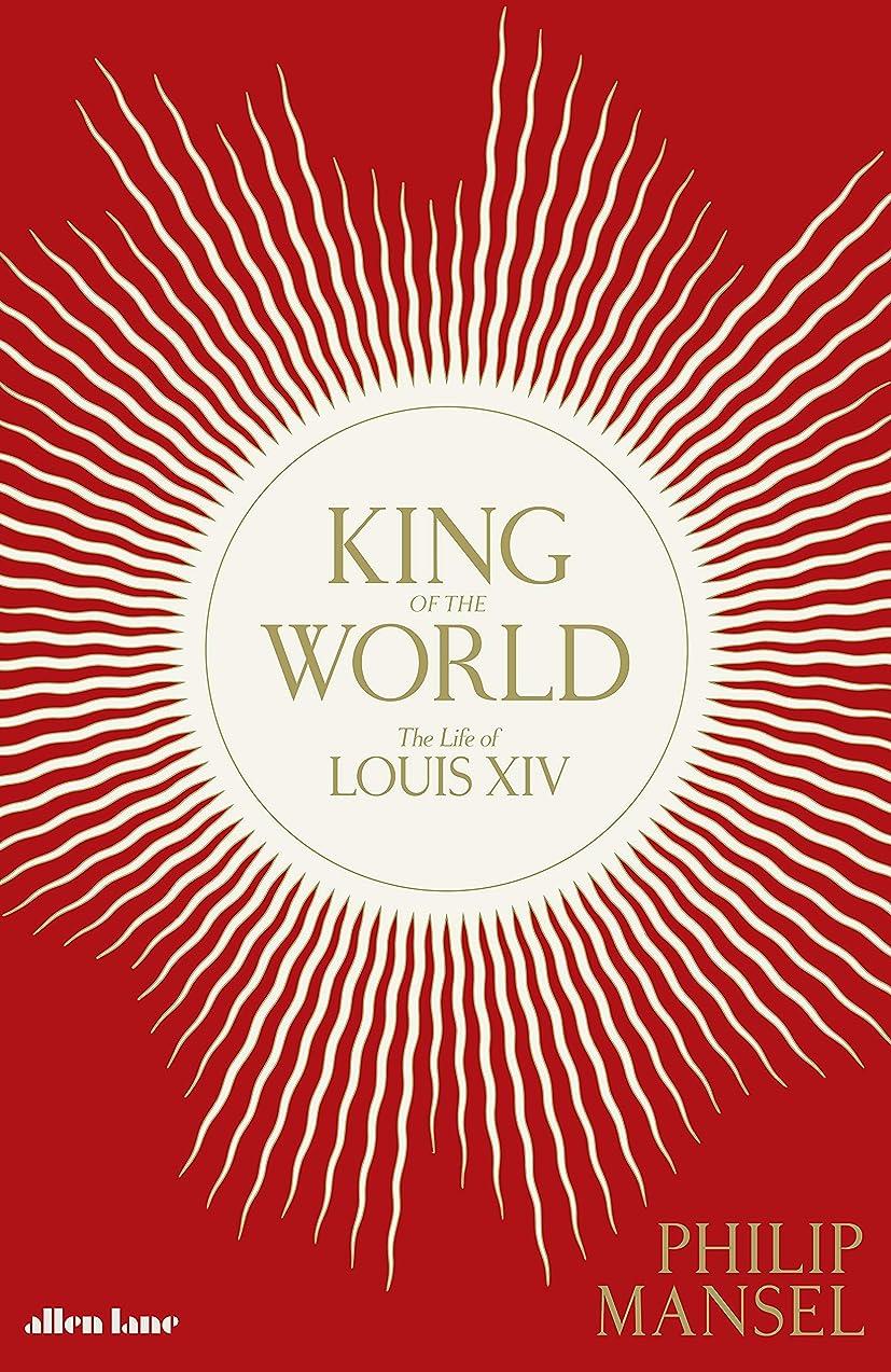 にじみ出る必要としている額King of the World: The Life of Louis XIV (English Edition)
