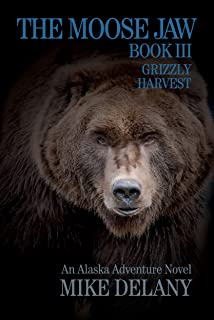 The Moose Jaw - Book III: Grizzly Harvest (The Fergus O'Neill Series 3)