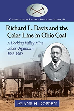 Richard L. Davis and the Color Line in Ohio Coal: A Hocking Valley Mine Labor Organizer, 1862-1900 (Contributions to Southern Appalachian Studies Book 41) (English Edition)