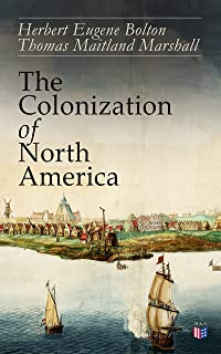 The Colonization of North America: 1492-1783: Conflict of the Great European Powers in the New World - Portugal, Spain, England, France, the Netherlands ... the Establishment of Colonies &Wars)